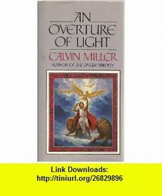 An Overture of Light (Symphony Trilogy) (9780849906893) Calvin Miller , ISBN-10: 084990689X  , ISBN-13: 978-0849906893 ,  , tutorials , pdf , ebook , torrent , downloads , rapidshare , filesonic , hotfile , megaupload , fileserve