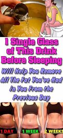 1 SINGLE GLASS OF THIS DRINK BEFORE SLEEPING WILL HELP YOU REMOVE ALL THE FAT YOU'VE HAD IN YOU FROM THE PREVIOUS DAY
