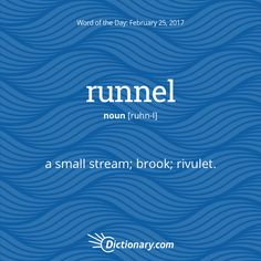 Dictionary.com's Word of the Day - runnel - a small stream.