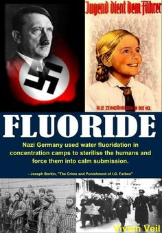 Fluoride - worked great for Hitler and now it's in our public water supply! Awesome!
