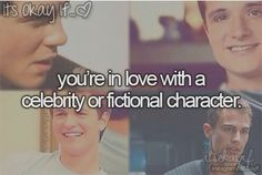 It's okay if you're in love with a celebrity or fictional character.