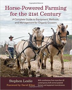 Horse-Powered Farming for the 21st Century: A Complete Guide to Equipment, Methods, and Management for Organic Growers: Stephen Leslie, David Kline: 9781603586139: Books - Amazon.ca