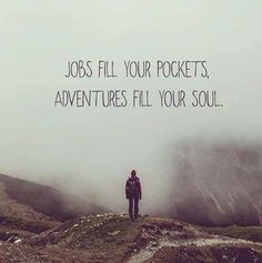 Jobs' fill your pocket, #adventures fills your soul. #inspiration