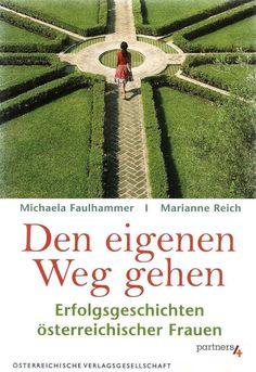 Den eigenen Weg gehen * Erfolgsgeschichten österreichischer Frauen * Faulhammer Michaela, Partner, Career, Education, Shopping, Woman