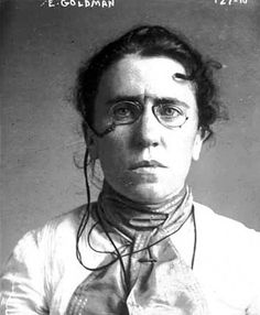Emma Goldman, anarchist and activist -- She was an early advocate of free speech, birth control, women's equality, and union organization.