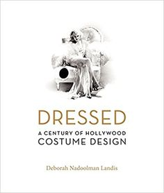 Dressed: A Century of Hollywood Costume Design: Deborah Nadoolman Landis: 9780060816506: Amazon.com: Books