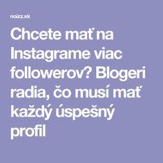 Chcete mať na Instagrame viac followerov? Blogeri radia, čo musí mať každý úspešný profil