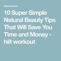 10 Super Simple Natural Beauty Tips That Will Save You Time and Money - hiit workout
