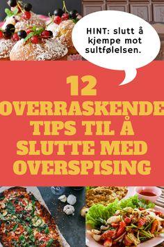 12 tips for å slutte med overspising en gang for alle Tips, Recipes, Counseling