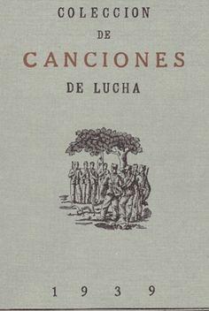 Colección de canciones de Lucha / [compilador, Carlos Palacio]. -- Ed. en facsímil. -- Madrid : Ediciones Pacífic, cop.1980 en http://absysnetweb.bbtk.ull.es/cgi-bin/abnetopac01?TITN=333847