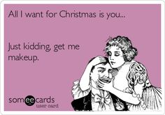 Free and Funny News Ecard: All I want for Christmas is you. Just kidding, get me makeup. Makeup Humor, Makeup Quotes, Beauty Quotes, Makeup Stuff, Makeup Ideas, Funny Quotes, Funny Memes, Hilarious, Qoutes