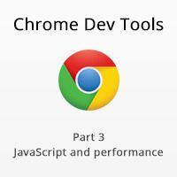 Chrome Dev Tools: JavaScript and Performance