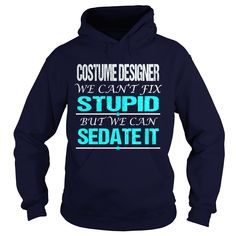 COSTUME DESIGNER We Can't Fix Stupid But We Can Sedate It T-Shirts, Hoodies. Get…