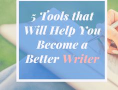 5 Tools that Will Help You Become a Better Writer
