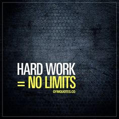 Hard work = No Limits.