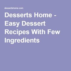 Desserts Home - Easy Dessert Recipes With Few Ingredients