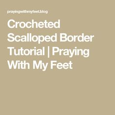 Crocheted Scalloped Border Tutorial | Praying With My Feet