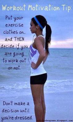 Sometimes all you need to do is put on your workout clothes to get you motivated. Don't decided if you're going to workout or not until your dressed and ready to go.