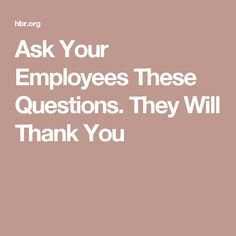 Ask Your Employees These Questions. They Will Thank You