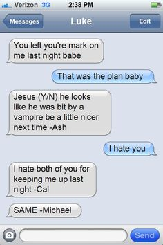 """(Be him credit Quinn) I blush bright red """"fuck off!"""" I text back, and start to think of last night, having marks on myself too and knowing there must be scratch mark down his back and then I get a text from Luke's phone 5sos Imagines Luke, Ashton Irwin Imagines, Text Imagines, 5sos Luke, 1d And 5sos, 5sos Memes, Text Memes, 5sos Funny, Because I Love You"""