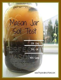 mason jars can help you find out the soil structure in your garden. Fill a mason jar about half full with soil and fill the jar with water. Then shake and the soil will separate