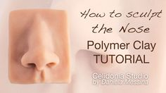 How to Sculpt the Nose - OOAK Polymer Clay Tutorial - Sculpting Particul...