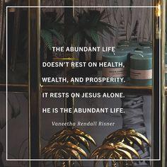 Jesus is the abundant life.
