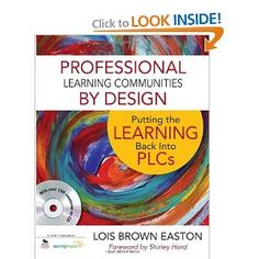 Professional Learning Communities by Design: Putting the Learning Back Into PLCs : Lois E. Brown Easton  | Professional Learning Communities;   Teachers -- In-service Training;   School Improvement Programs;   Remedial Teaching | 370.71 Eas
