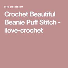 Crochet Beautiful Beanie Puff Stitch - ilove-crochet