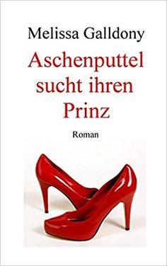 Mein Bücherregal und ich: [Rezension] Melissa Galldony - Aschenputtel sucht ...