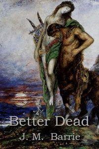 Capa de Better Dead (Melhor Morto) - romance de mistério - J. M. Barrie