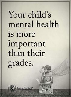 Your child's mental health is more important than their grades. Yes!