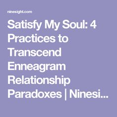 Satisfy My Soul: 4 Practices to Transcend Enneagram Relationship Paradoxes | Ninesight