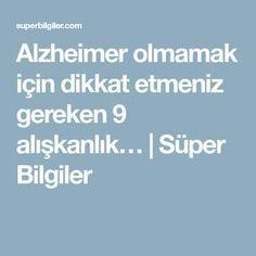 Alzheimer olmamak için dikkat etmeniz gereken 9 alışkanlık…   Süper Bilgiler