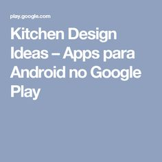 Kitchen Design Ideas – Apps para Android no Google Play