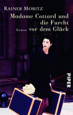 """Rainer Moritz """"Madame Cottard und die Furcht vor dem Glück"""" 05/2012"""