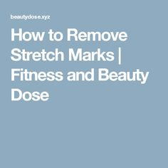 How to Remove Stretch Marks  |  Fitness and Beauty Dose