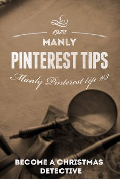 Manly Pinterest Tip #3 - Become a Christmas Detective| #manlypinteresttips