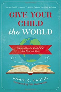 Give Your Child the World: Raising Globally Minded Kids One Book at a Time, http://www.amazon.com/dp/0310344131/ref=cm_sw_r_pi_awdm_x_X9jZxb2VGFMTW