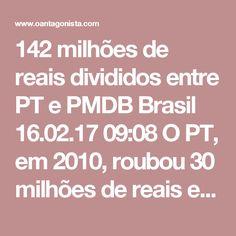 142 milhões de reais divididos entre PT e PMDB  Brasil 16.02.17 09:08 O PT, em 2010, roubou 30 milhões de reais em Belo Monte para a campanha de Dilma Rousseff.  Mas o valor da propina foi aumentando ao longo dos anos até atingir 142 milhões de reais.  Delcídio Amaral e os delatores da Andrade Gutierrez descreveram alguns dos principais pagamentos.  Releia dois de nossos posts: