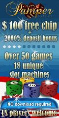 Pamper Casino - rated the #1 no-download casino for 2014. This site has the highest rated 3D games on the planet. 100 FREE CHIP. Biggest free chip offered by online casino. Coupon code: 100FREE PamperCasino, Pamper Casino, Casino, Table Games, Video Poker, Poker, Roulette, Slots, Slot Machine, BlackJack, Black Jack, Vegas, Las Vegas, Vegas Poker, Las Vegas Casino, Las Vegas Poker, Texas Hold Em, Texas Holdem, Online Casino, No Download, Flash Casino