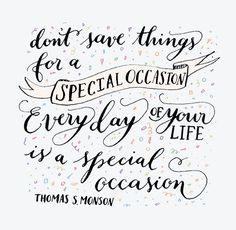 Every day of your life is a special occasion.