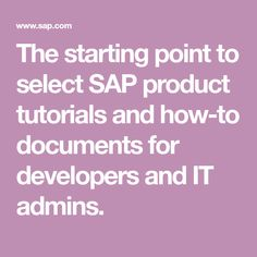 The starting point to select SAP product tutorials and how-to documents for developers and IT admins.