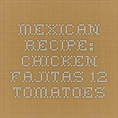 Mexican Recipe: Chicken Fajitas - 12 Tomatoes