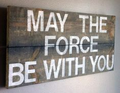"Star Wars quote ""may the force be with you"" reclaimed wood sign, science fiction, geekery by emc2squared on Etsy https://www.etsy.com/listing/212507693/star-wars-quote-may-the-force-be-with"