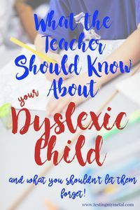 What The Teacher Should Know About Your Dyslexic Child - Testing My Metal