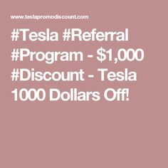 #Tesla #Referral #Program - $1,000 #Discount - Tesla 1000 Dollars Off!