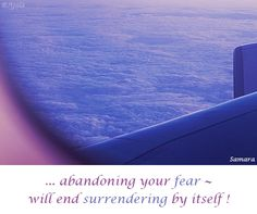 ... abandoning your #fear ~ will end #surrendering by itself ! ( #Samara )