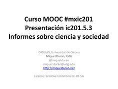 Ic201.5.3 Informes Ciencia y Sociedad  by Miquel Duran via slideshare