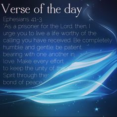 """Verse of the day: Ephesians 4:1-3 NIV """"As a prisoner for the Lord, then, I urge you to live a life worthy of the calling you have received. Be completely humble and gentle; be patient, bearing with one another in love. Make every effort to keep the unity of the Spirit through the bond of peace.""""  http://bible.com/111/eph.4.1.niv  #verseoftheday"""